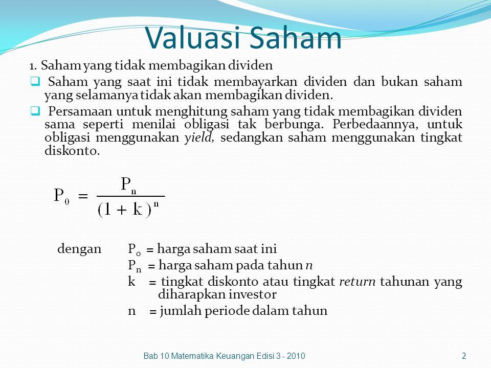 Valuasi Saham 1. Saham yang tidak membagikan dividen  Saham yang saat ini tidak membayarkan dividen dan bukan saham yang selamanya tidak akan membagi