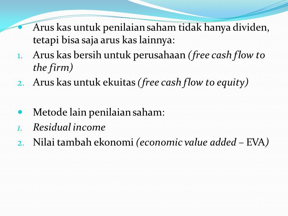 Arus kas untuk penilaian saham tidak hanya dividen, tetapi bisa saja arus kas lainnya: 1. Arus kas bersih untuk perusahaan (free cash flow to the firm