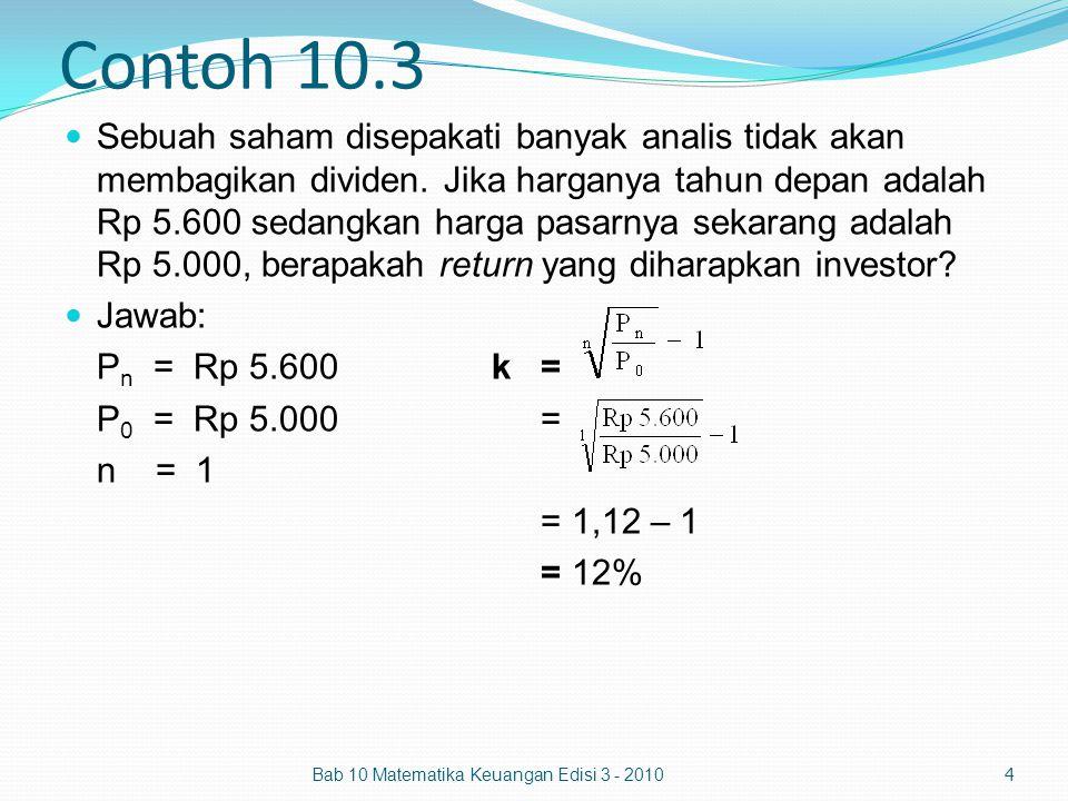 Contoh 10.3 Sebuah saham disepakati banyak analis tidak akan membagikan dividen. Jika harganya tahun depan adalah Rp 5.600 sedangkan harga pasarnya se