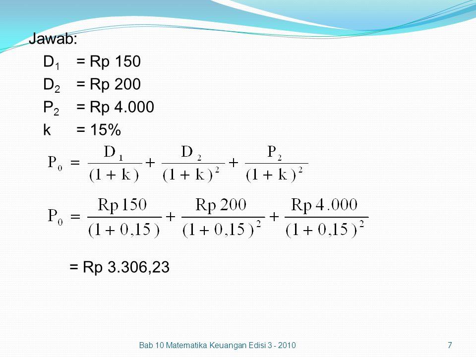 Jawab: D 1 = Rp 150 D 2 = Rp 200 P 2 = Rp 4.000 k= 15% = Rp 3.306,23 Bab 10 Matematika Keuangan Edisi 3 - 20107
