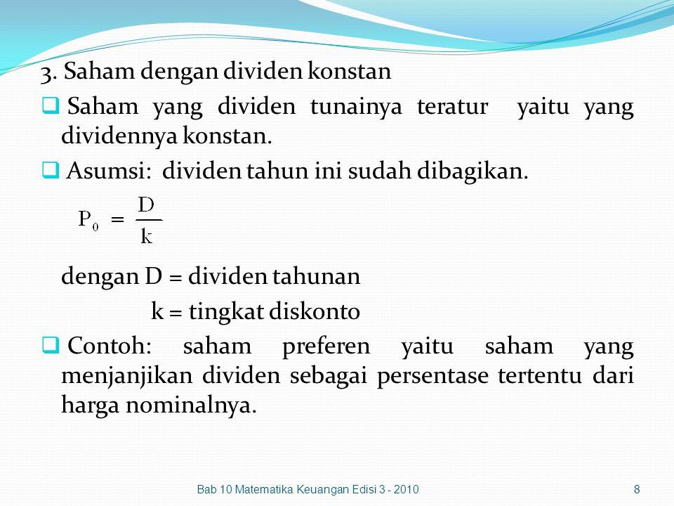 3. Saham dengan dividen konstan  Saham yang dividen tunainya teratur yaitu yang dividennya konstan.  Asumsi: dividen tahun ini sudah dibagikan. deng