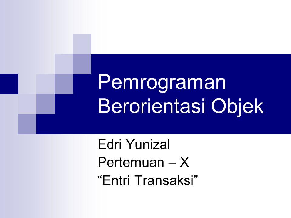 Pemrograman Berorientasi Objek Edri Yunizal Pertemuan – X Entri Transaksi