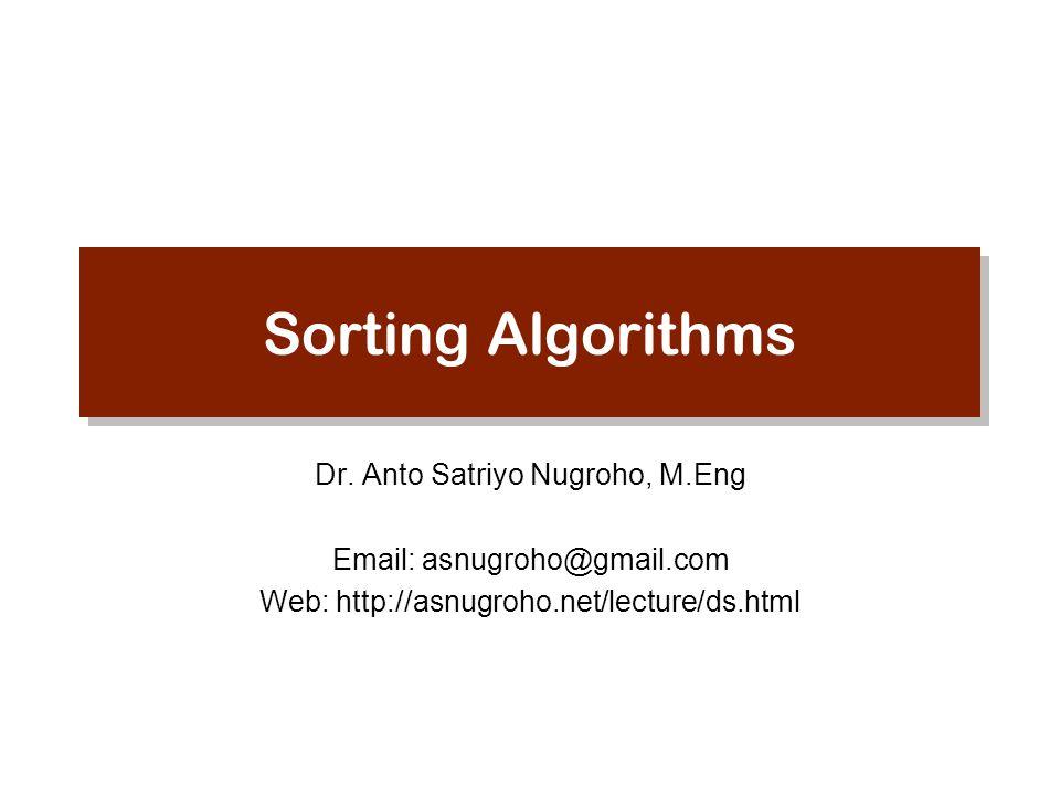 Sorting Algorithms Dr. Anto Satriyo Nugroho, M.Eng Email: asnugroho@gmail.com Web: http://asnugroho.net/lecture/ds.html