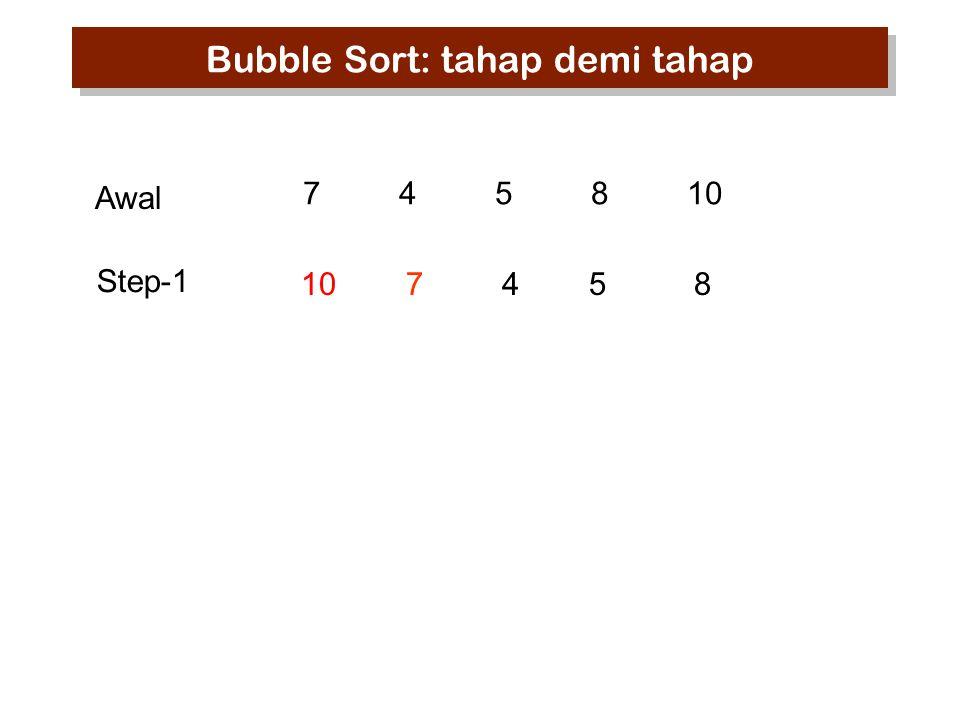 745810 10 7 45 8 Step-1 Awal Bubble Sort: tahap demi tahap