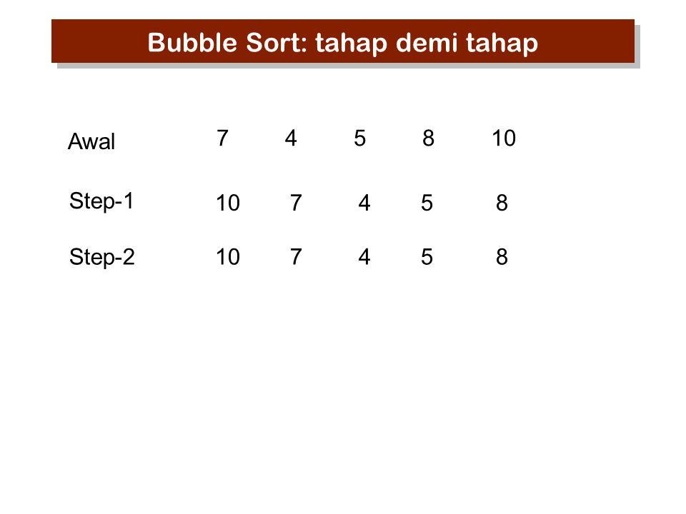 745810 10 7 45 8 Step-1 Awal Step-2 Bubble Sort: tahap demi tahap