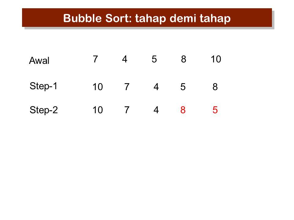 745810 10 7 45 8 10 7 48 5 Step-1 Awal Step-2 Bubble Sort: tahap demi tahap