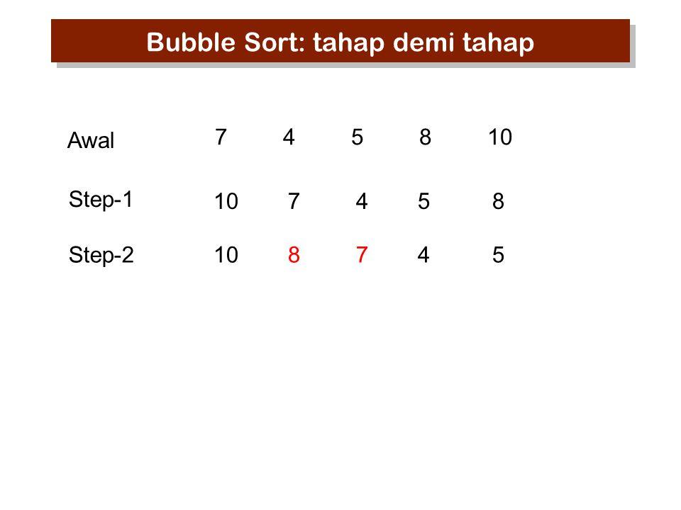 745810 10 7 45 8 10 8 74 5 Step-1 Awal Step-2 Bubble Sort: tahap demi tahap