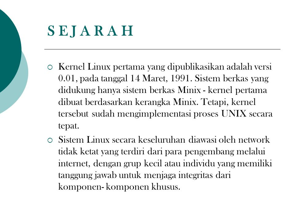S E J A R A H  Kernel Linux pertama yang dipublikasikan adalah versi 0.01, pada tanggal 14 Maret, 1991.