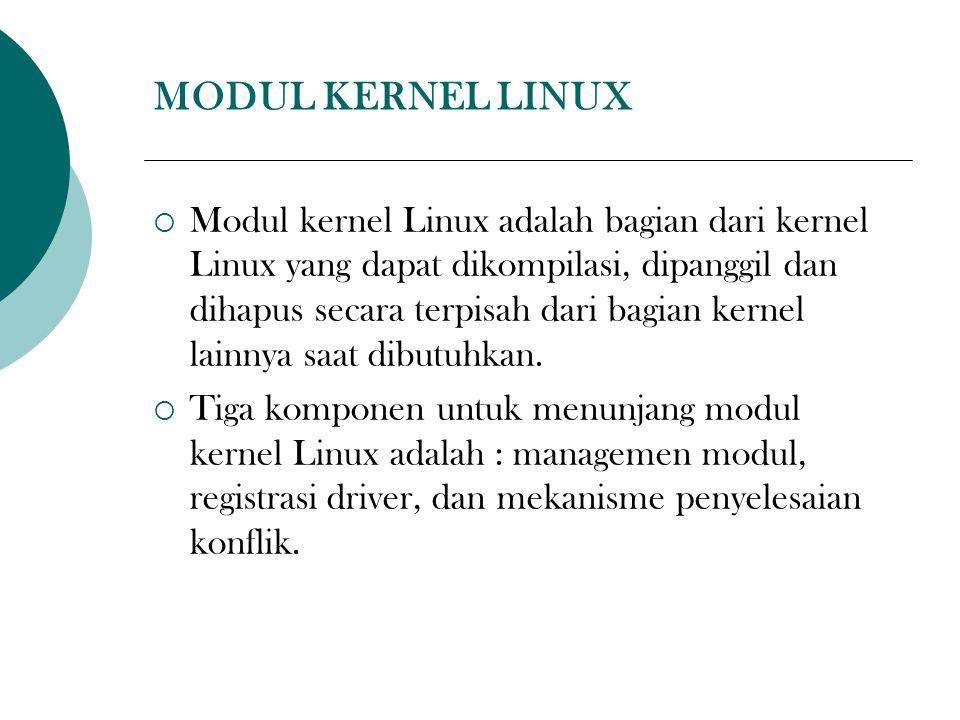 MODUL KERNEL LINUX  Modul kernel Linux adalah bagian dari kernel Linux yang dapat dikompilasi, dipanggil dan dihapus secara terpisah dari bagian kernel lainnya saat dibutuhkan.