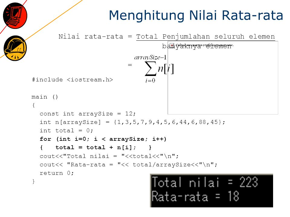 Menghitung Nilai Rata-rata #include main () { const int arraySize = 12; int n[arraySize] = {1,3,5,7,9,4,5,6,44,6,88,45}; int total = 0; for (int i=0;