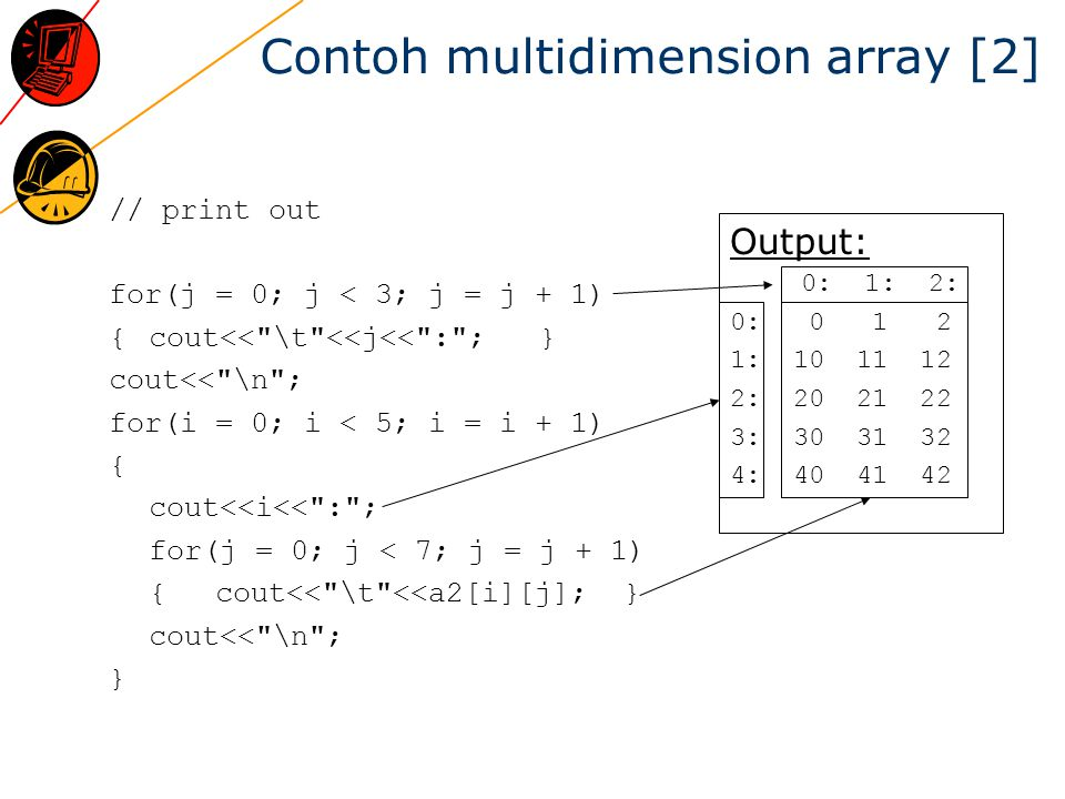 Contoh multidimension array [2] // print out for(j = 0; j < 3; j = j + 1) {cout<<