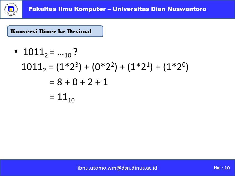 Konversi Biner ke Desimal ibnu.utomo.wm@dsn.dinus.ac.id Fakultas Ilmu Komputer – Universitas Dian Nuswantoro Hal : 10 1011 2 = … 10 .
