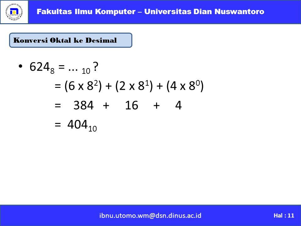 Konversi Oktal ke Desimal ibnu.utomo.wm@dsn.dinus.ac.id Fakultas Ilmu Komputer – Universitas Dian Nuswantoro Hal : 11 624 8 =...