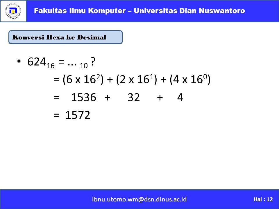 Konversi Hexa ke Desimal ibnu.utomo.wm@dsn.dinus.ac.id Fakultas Ilmu Komputer – Universitas Dian Nuswantoro Hal : 12 624 16 =...