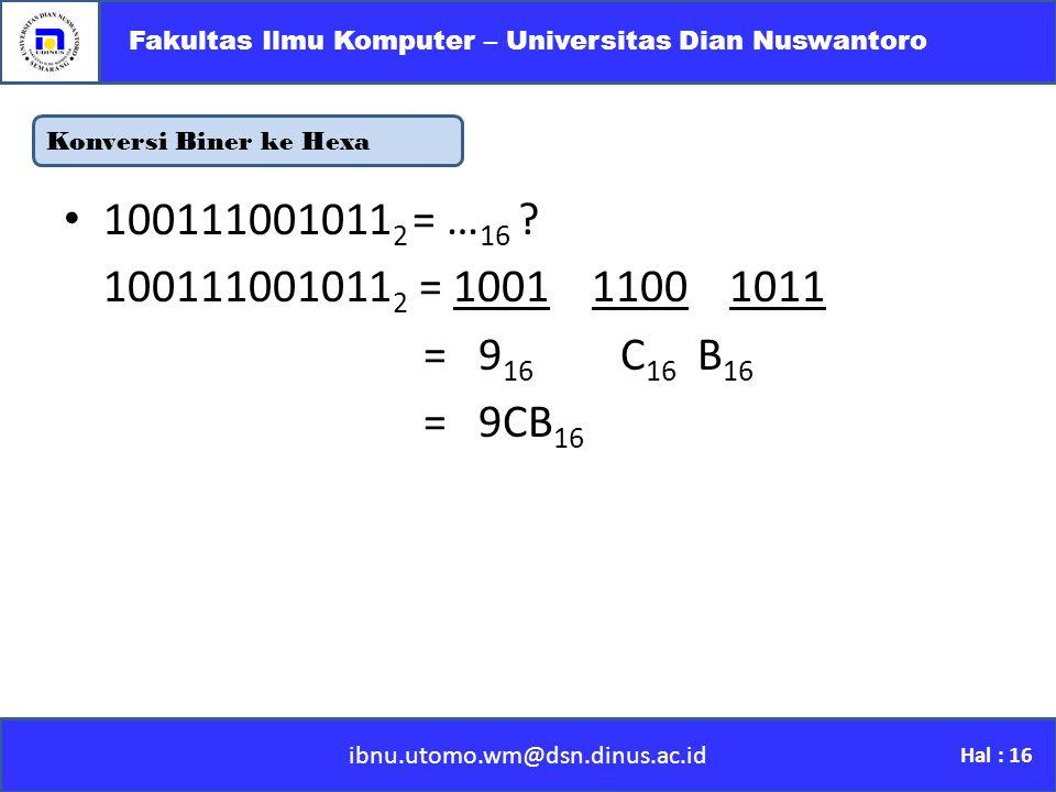 Konversi Biner ke Hexa ibnu.utomo.wm@dsn.dinus.ac.id Fakultas Ilmu Komputer – Universitas Dian Nuswantoro Hal : 16 100111001011 2 = … 16 .