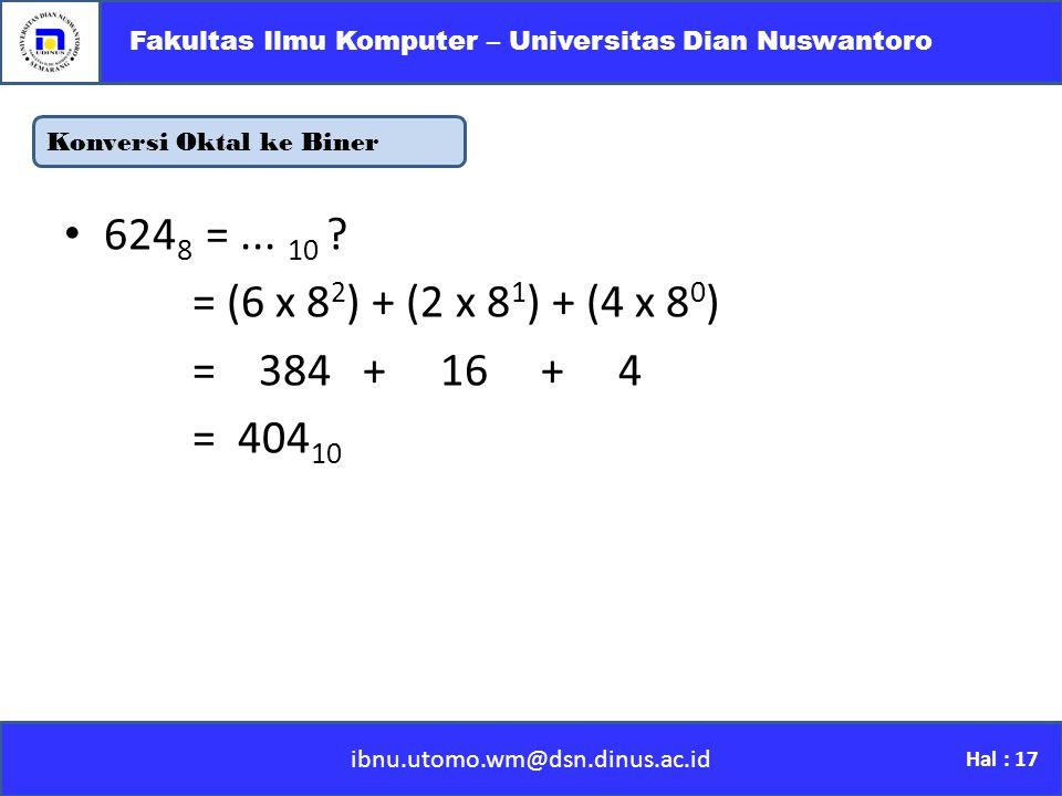 Konversi Oktal ke Biner ibnu.utomo.wm@dsn.dinus.ac.id Fakultas Ilmu Komputer – Universitas Dian Nuswantoro Hal : 17 624 8 =...