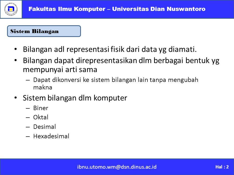 Sistem Bilangan ibnu.utomo.wm@dsn.dinus.ac.id Fakultas Ilmu Komputer – Universitas Dian Nuswantoro Hal : 2 Bilangan adl representasi fisik dari data yg diamati.