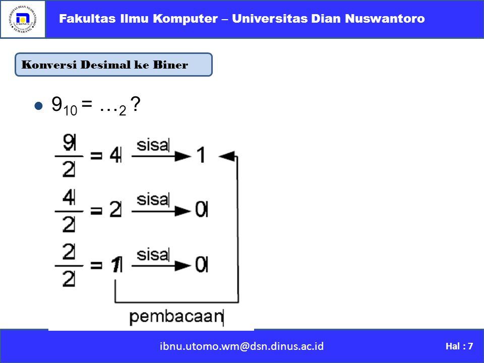 Konversi Desimal ke Biner ibnu.utomo.wm@dsn.dinus.ac.id Fakultas Ilmu Komputer – Universitas Dian Nuswantoro Hal : 7 9 10 = … 2