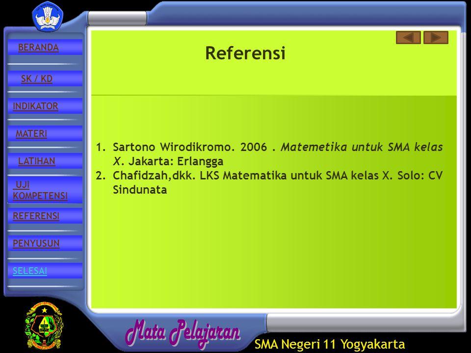 SMA Negeri 11 Yogyakarta REFERENSI LATIHAN MATERI PENYUSUN INDIKATOR SK / KD UJI KOMPETENSI BERANDA SELESAI Referensi 1.Sartono Wirodikromo.