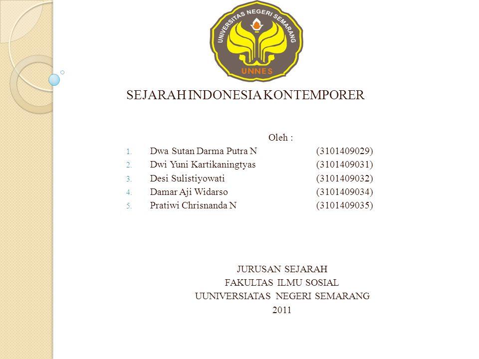 SEJARAH INDONESIA KONTEMPORER Oleh : 1. Dwa Sutan Darma Putra N(3101409029) 2. Dwi Yuni Kartikaningtyas(3101409031) 3. Desi Sulistiyowati(3101409032)