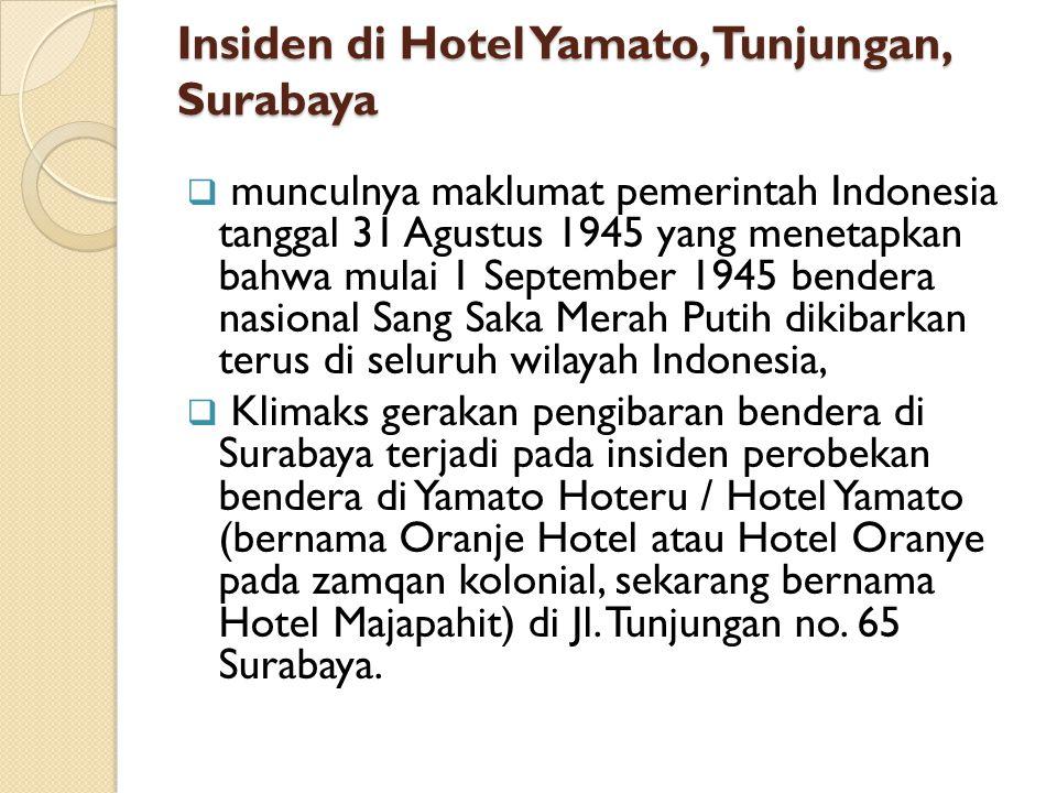 Insiden di Hotel Yamato, Tunjungan, Surabaya  munculnya maklumat pemerintah Indonesia tanggal 31 Agustus 1945 yang menetapkan bahwa mulai 1 September