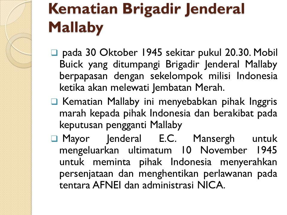 Kematian Brigadir Jenderal Mallaby  pada 30 Oktober 1945 sekitar pukul 20.30. Mobil Buick yang ditumpangi Brigadir Jenderal Mallaby berpapasan dengan