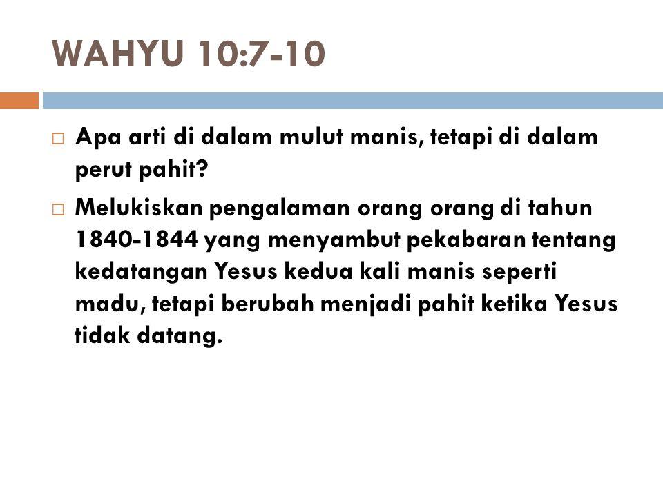 WAHYU 10:7-10  Apa arti di dalam mulut manis, tetapi di dalam perut pahit?  Melukiskan pengalaman orang orang di tahun 1840-1844 yang menyambut peka