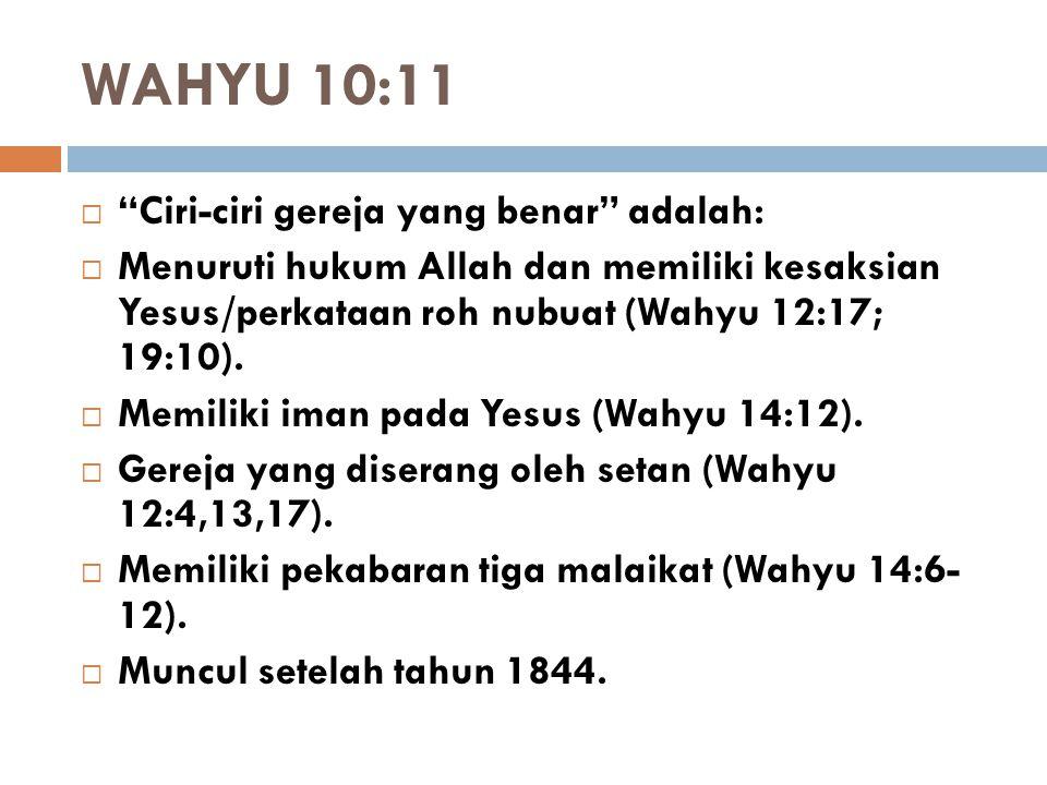 """WAHYU 10:11  """"Ciri-ciri gereja yang benar"""" adalah:  Menuruti hukum Allah dan memiliki kesaksian Yesus/perkataan roh nubuat (Wahyu 12:17; 19:10).  M"""