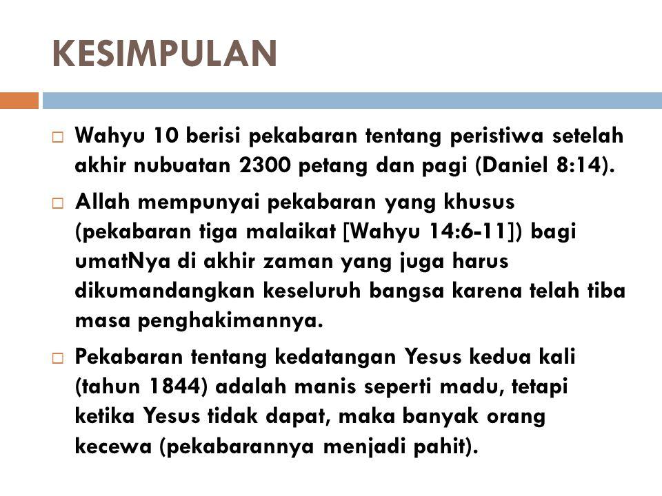 KESIMPULAN  Wahyu 10 berisi pekabaran tentang peristiwa setelah akhir nubuatan 2300 petang dan pagi (Daniel 8:14).  Allah mempunyai pekabaran yang k
