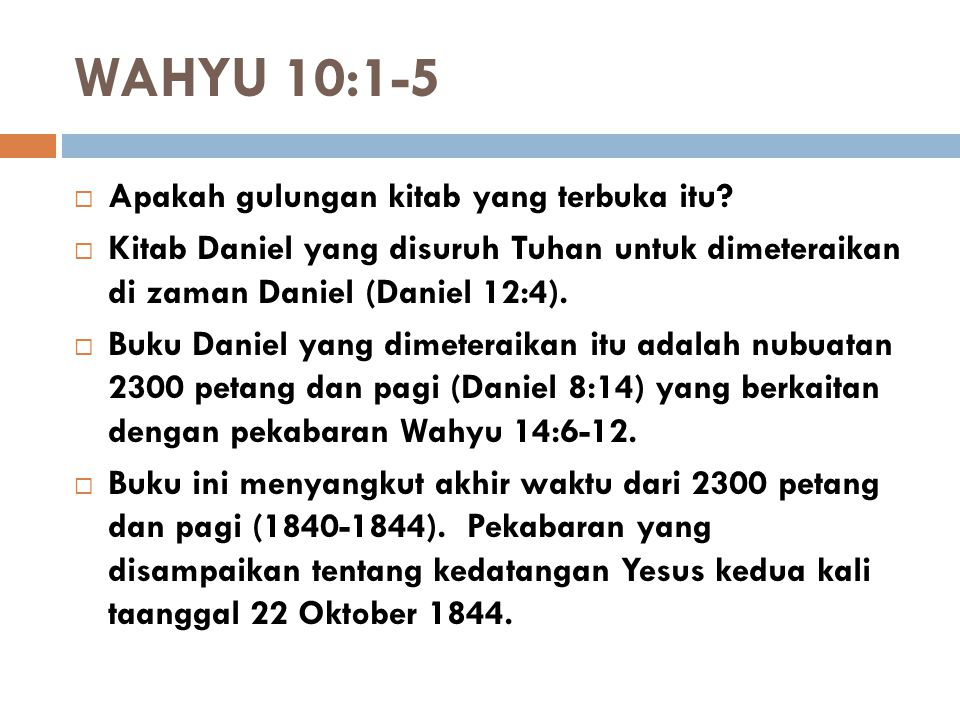 WAHYU 10:1-5  Apakah gulungan kitab yang terbuka itu?  Kitab Daniel yang disuruh Tuhan untuk dimeteraikan di zaman Daniel (Daniel 12:4).  Buku Dani
