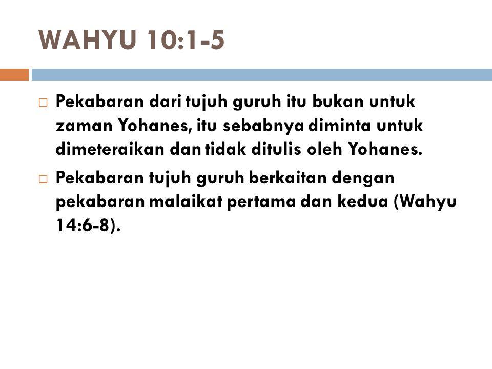 WAHYU 10:1-5  Pekabaran dari tujuh guruh itu bukan untuk zaman Yohanes, itu sebabnya diminta untuk dimeteraikan dan tidak ditulis oleh Yohanes.  Pek