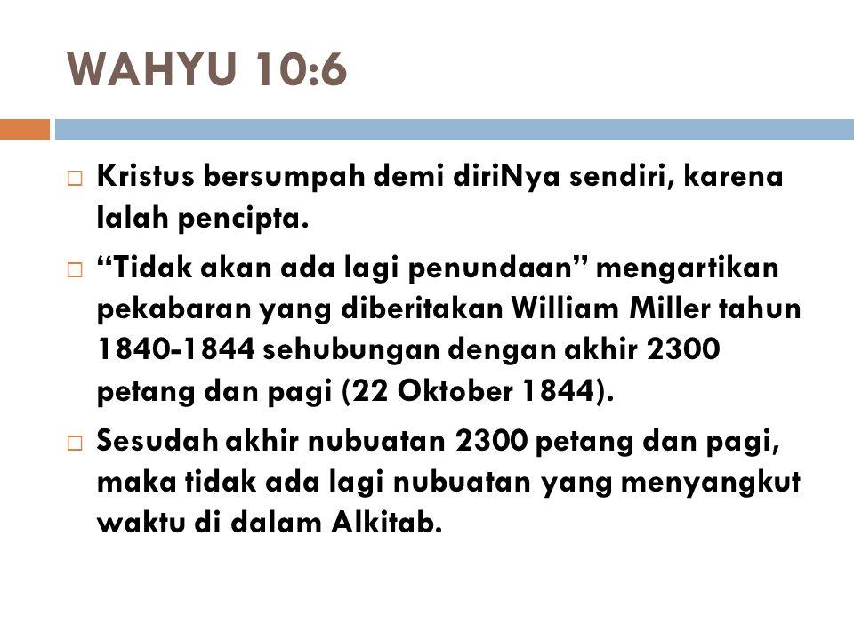 "WAHYU 10:6  Kristus bersumpah demi diriNya sendiri, karena Ialah pencipta.  ""Tidak akan ada lagi penundaan"" mengartikan pekabaran yang diberitakan W"