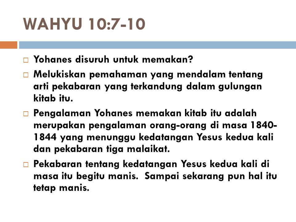 WAHYU 10:7-10  Apa arti di dalam mulut manis, tetapi di dalam perut pahit.