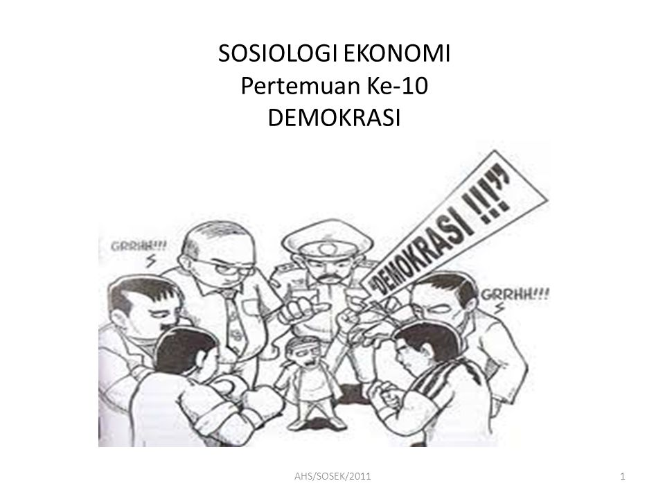 SOSIOLOGI EKONOMI Pertemuan Ke-10 DEMOKRASI 1AHS/SOSEK/2011