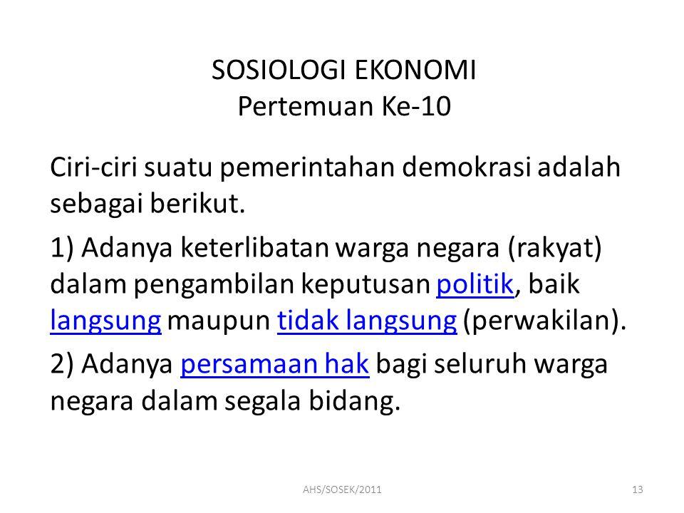 SOSIOLOGI EKONOMI Pertemuan Ke-10 Ciri-ciri suatu pemerintahan demokrasi adalah sebagai berikut.