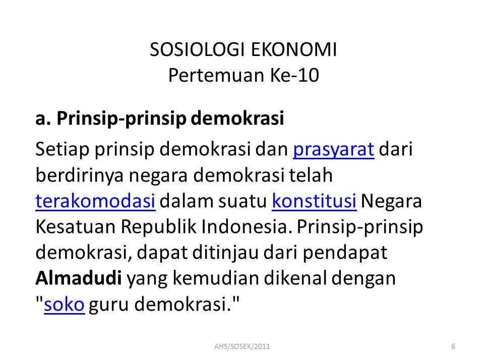 SOSIOLOGI EKONOMI Pertemuan Ke-10 Prinsip dalam demokrasi Pancasila sedikit berbeda dengan prinsip demokrasi secara universal.