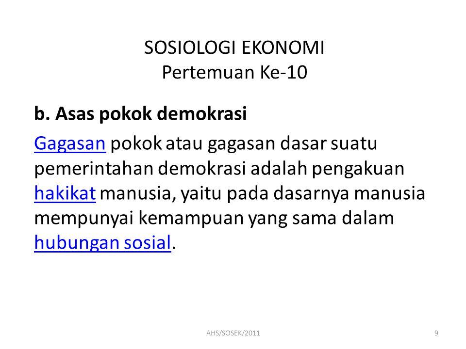 SOSIOLOGI EKONOMI Pertemuan Ke-10 Prinsip pokok demokrasi Pancasila adalah sebagai berikut: 1) Perlindungan terhadap hak asasi manusiahak asasi manusia 2) Pengambilan keputusan atas dasar musyawarah 30AHS/SOSEK/2011