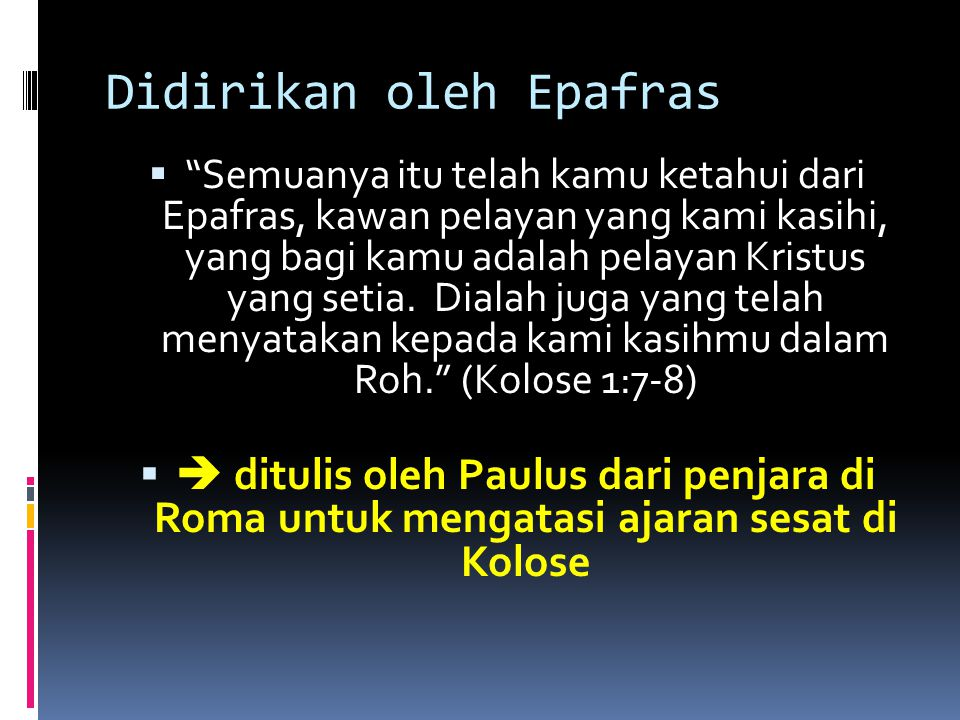"Didirikan oleh Epafras  ""Semuanya itu telah kamu ketahui dari Epafras, kawan pelayan yang kami kasihi, yang bagi kamu adalah pelayan Kristus yang set"