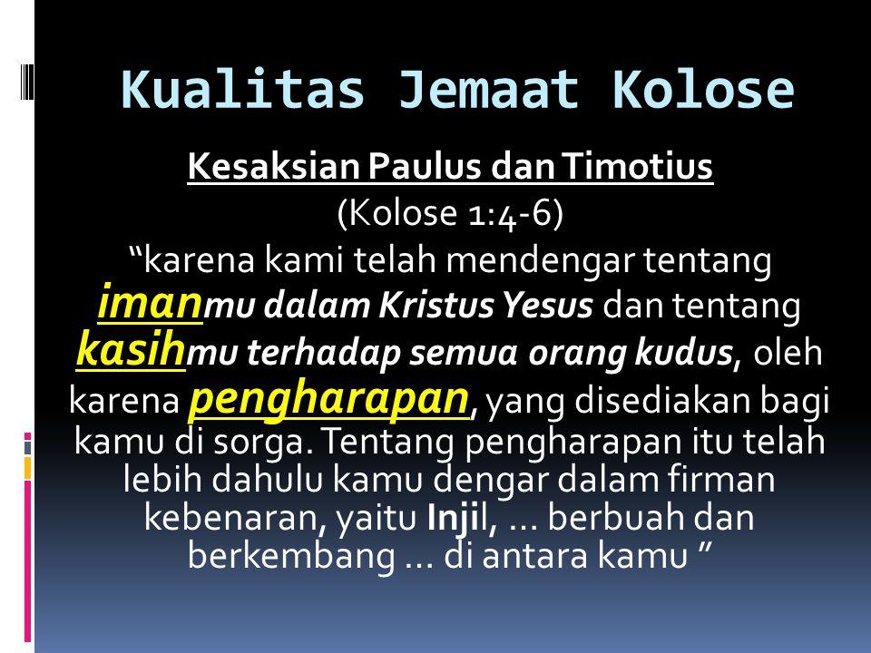 """Kualitas Jemaat Kolose Kesaksian Paulus dan Timotius (Kolose 1:4-6) """"karena kami telah mendengar tentang iman mu dalam Kristus Yesus dan tentang kasih"""