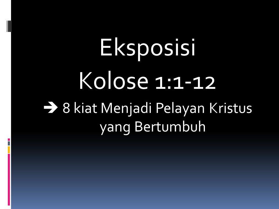 Eksposisi Kolose 1:1-12  8 kiat Menjadi Pelayan Kristus yang Bertumbuh