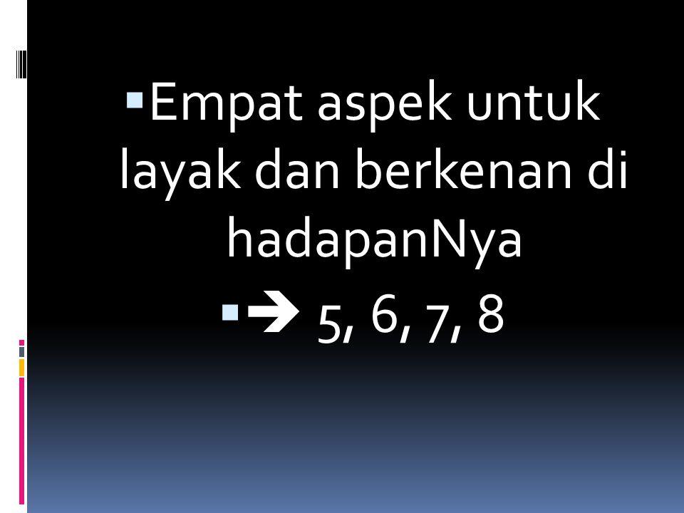  Empat aspek untuk layak dan berkenan di hadapanNya   5, 6, 7, 8