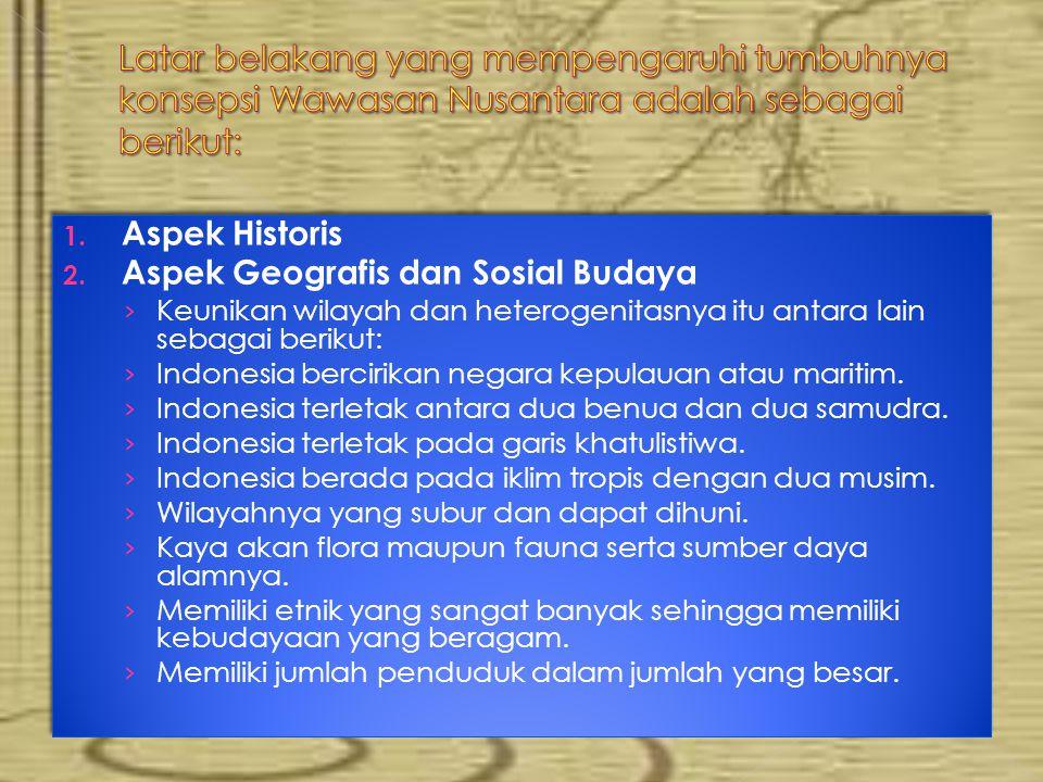 1. Aspek Historis 2. Aspek Geografis dan Sosial Budaya › Keunikan wilayah dan heterogenitasnya itu antara lain sebagai berikut: › Indonesia bercirikan