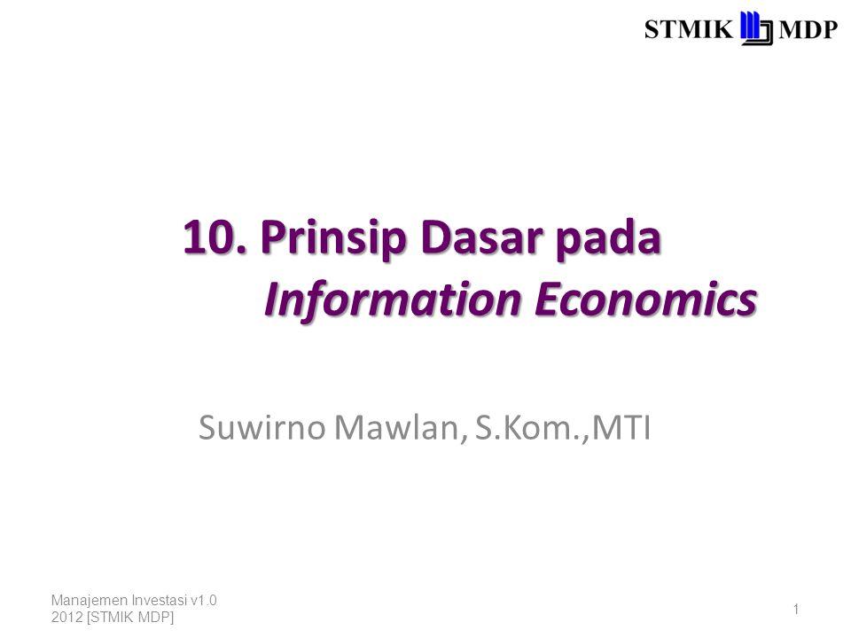 10. Prinsip Dasar pada Information Economics Suwirno Mawlan, S.Kom.,MTI Manajemen Investasi v1.0 2012 [STMIK MDP] 1