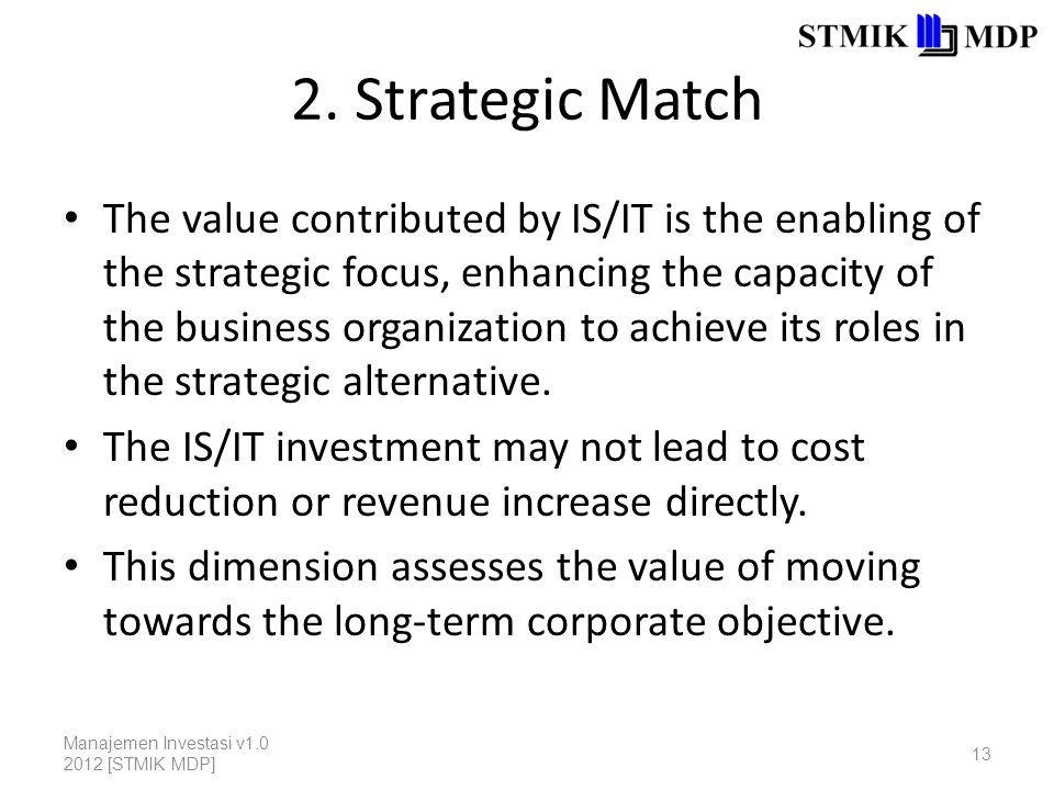 2. Strategic Match The value contributed by IS/IT is the enabling of the strategic focus, enhancing the capacity of the business organization to achie