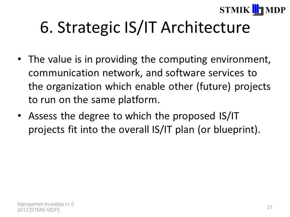 6. Strategic IS/IT Architecture The value is in providing the computing environment, communication network, and software services to the organization
