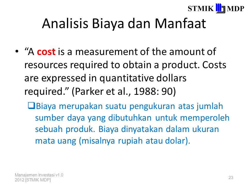 Analisis Biaya dan Manfaat A cost is a measurement of the amount of resources required to obtain a product.