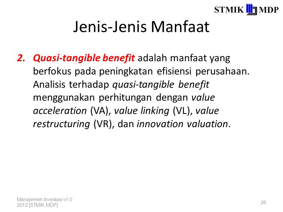 Jenis-Jenis Manfaat 2.Quasi-tangible benefit adalah manfaat yang berfokus pada peningkatan efisiensi perusahaan.