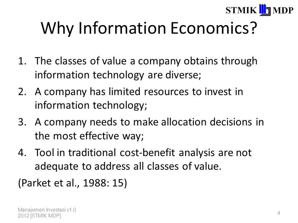 Why Information Economics? 1.The classes of value a company obtains through information technology are diverse; 2.A company has limited resources to i