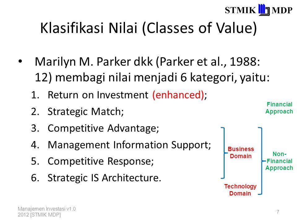 Klasifikasi Nilai (Classes of Value) Marilyn M. Parker dkk (Parker et al., 1988: 12) membagi nilai menjadi 6 kategori, yaitu: 1.Return on Investment (