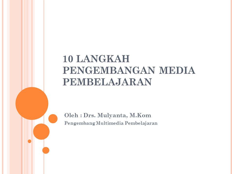 10 LANGKAH PENGEMBANGAN MEDIA PEMBELAJARAN Oleh : Drs.